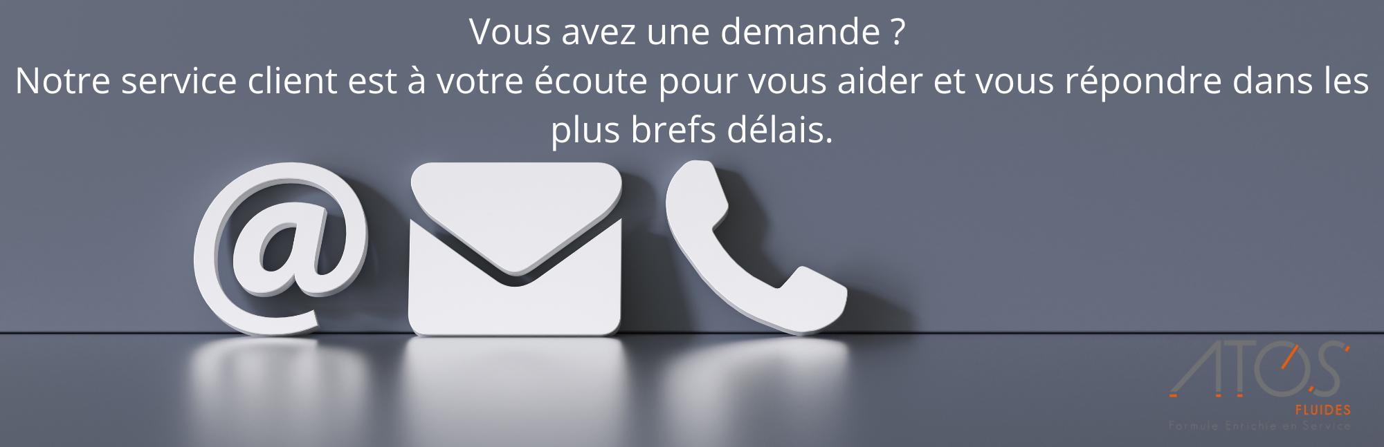 Vous avez une demande _ Notre service client est à votre écoute pour vous aider et vous répondre dans les plus brefs délais.